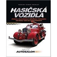 Hasičská vozidla: Česká a slovenská hasičská technika od roku 1904 do současnosti - Kniha