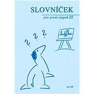 Slovníček pro první stupeň ZŠ: Slovníček spisovné češtiny - Kniha