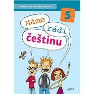 Máme rádi češtinu 5: Vzdělávací obor český jazyk a literatura - Kniha