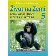 Život na Zemi 5, Rozmanitost přírody, Člověk a jeho zdraví: Rozmanitost přírody, Člověk a jeho zdrav - Kniha