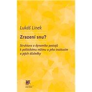Zrazení snu?: Struktura a dynamika postojů k politickému režimu a jeho institucím a jejich d. - Kniha