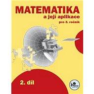 Matematika a její aplikace pro 3. ročník 2. díl: 3. ročník - Kniha
