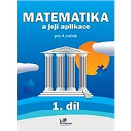 Matematika a její aplikace pro 4. ročník 1. díl: 4. ročník - Kniha