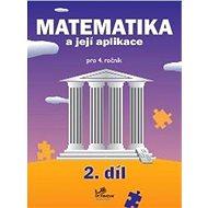 Matematika a její aplikace pro 4. ročník 2. díl: 4. ročník - Kniha