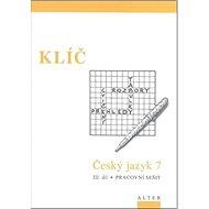 Klíč Český jazyk 7 III. díl Pracovní sešit: Pracovní sešit - Kniha