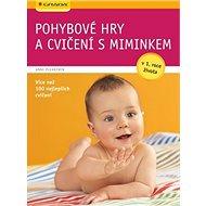 Pohybové hry a cvičení s miminkem: v 1. roce života, více než 100 nejlepších cvičení - Kniha