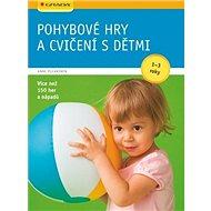 Pohybové hry a cvičení s dětmi od 1-3 let: učíme se hrou - Kniha