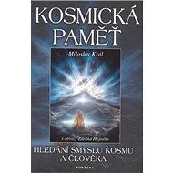 Kosmická paměť: Hledání smyslu kosmu a člověka - Kniha
