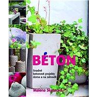 Beton: Snadné betonové projekty doma a na zahradě - Kniha