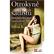 Otrokyně sadistů: Marně jsem volala o pomoc - nikdo mi nevěřil - Kniha