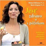 Jesť zdravo a s pôžitkom: Každodenný sprievodca optimálneho zdravia - Kniha