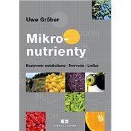 Mikronutrienty: Nastavenie metabolizmu - Prevencia - Liečba - Kniha