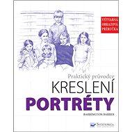 Praktický průvodce kreslení Portréty: Výtvarná obrazová příručka - Kniha