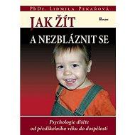 Kniha Jak žít a nezbláznit se: Psychologie dítěte od předškolního věku do dospělosti