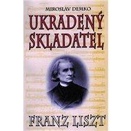 Ukradený skladatel: Franz Liszt