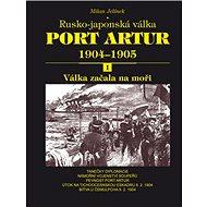 Port Artur 1904-1905 1. díl Válka začala na moři: Rusko-japonská válka - Kniha