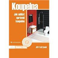 Koupelna: Jak udělat správně koupelnu - Kniha