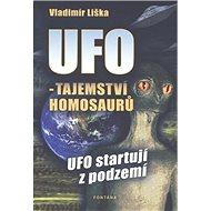 UFO - tajemství homosaurů: UFO startují z podzemí - Kniha