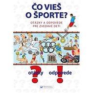 Čo vieš o športe?: Otázky a odpovede pre zvedavé deti - Kniha