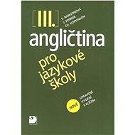 Angličtina pro jazykové školy III.: nové upravené vydání s klíčem - Kniha