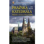 Pražská katedrála: Matyáše z Arrasu a Petra Parléře - Kniha