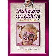 Malování na obličej: Pro děti i pro dospělé - Kniha