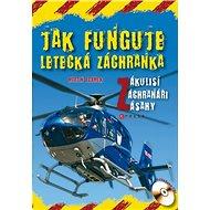 Jak funguje letecká záchranka: Zákulisí, záchranáři, zásahy - Kniha