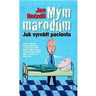 Mým marodům: Jak vyrobit pacienta - Kniha