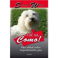 Vráť sa, Como!: Ako získať srdce neposlušného psa - Kniha