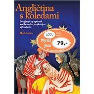 Angličtina s koledami + CD: Dvojjazyčný zpěvník s odborným jazykovým výkladem - Kniha