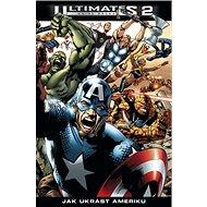 Ultimates 2 Jak ukrást Ameriku: kniha druhá - Kniha