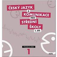 Český jazyk a komunikace pro SŠ 1: Průvodce pro učitele - Kniha