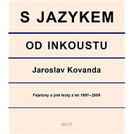 S jazykem od inkoustu: Fejetony a jiné texty z let 1997-2009 - Kniha