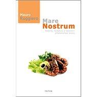 Mare Nostrum: Historie, receptury a tajemství středomořské stravy - Kniha