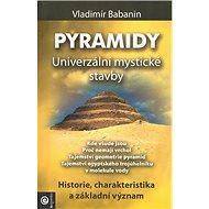 Pyramidy Univerzální mystické stavby: Historie, charakteristika a základní význam - Kniha