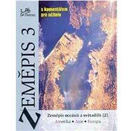 Zeměpis 3 s komentářem pro učitele: Zeměpis oceánů a světadílů (2) - Kniha