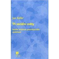 Tři sociální světy: Sociální struktura postindustriální společnosti