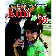 Kůň a já: Péče o koně a jezdecký výcvik - Kniha