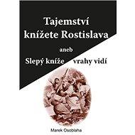 Tajemství knížete Rostislava aneb Slepý kníže vrahy vidí - Kniha