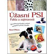 Úžasní psi Fakta a zajímavosti: Obrázkový průvodce světem nejlepších přátel člověka - Kniha