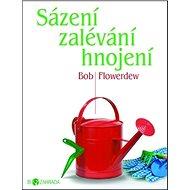 Sázení zalévání hnojení: Biozahrada - Kniha