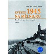 Květen 1945 na Mělnicku: České květnové povstání ve fotografii, svazek II. - Kniha