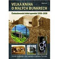 Velká kniha o malých bunkrech: Československé lehké opevnění 1936 - 1938 - Kniha