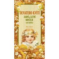 Devatero kvítí: Jarní a letní zvyky a obyčeje naší babičky - Kniha