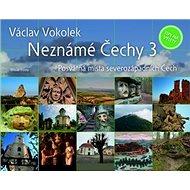 Neznámé Čechy: Posvátná místa severozápadních Čech 3. - Kniha