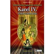 Karel IV. Příběh českého krále: Dobrodružné výpravy do minulosti - Kniha