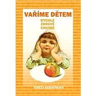 Vaříme dětem: rychle, zdravě, chutně - Kniha