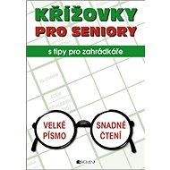 Křížovky pro seniory S tipy pro zahrádkáře: Velké písmo, snadné čtení - Kniha