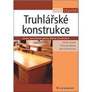 Truhlářské konstrukce: spoje, povrchové úpravy dřeva, konstrukce - Kniha