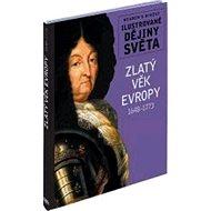 Zlatý věk Evropy 1648 - 1773: Ilustrované dějiny světa - Kniha